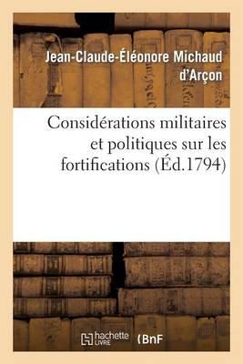 Consid�rations Militaires Et Politiques Sur Les Fortifications, Par Le Cen Michaud (Dar�on), ... - Histoire (Paperback)