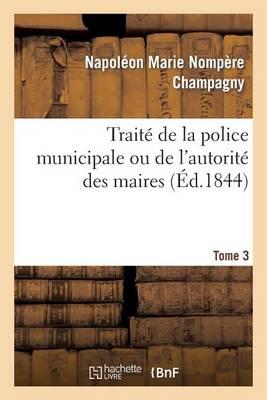 Trait� de la Police Municipale Ou de l'Autorit� Des Maires T3 - Sciences Sociales (Paperback)