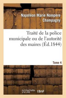 Trait� de la Police Municipale Ou de l'Autorit� Des Maires T4 - Sciences Sociales (Paperback)