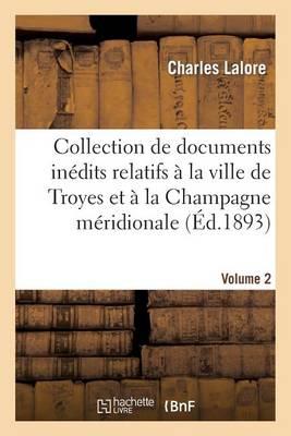 Collection de Documents Inedits Relatifs a la Ville de Troyes Et a la Champagne Meridionale. Vol. 2 - Histoire (Paperback)
