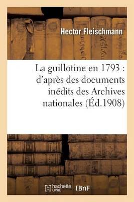 La Guillotine En 1793: D'Apr�s Des Documents In�dits Des Archives Nationales - Sciences Sociales (Paperback)