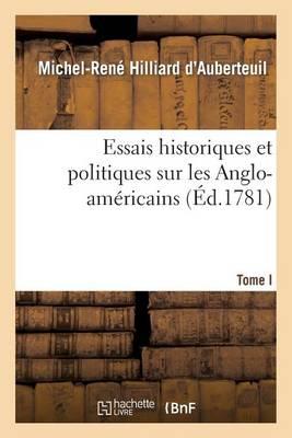 Essais Historiques Et Politiques Sur Les Anglo-Am�ricains Tome 1 - Histoire (Paperback)