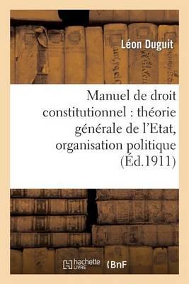 Manuel de Droit Constitutionnel: Th orie G n rale de l'Etat, Organisation Politique - Histoire (Paperback)