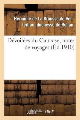 D�voil�es Du Caucase, Notes de Voyages - Histoire (Paperback)