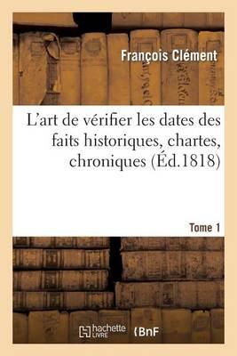 L'Art de V�rifier Les Dates Des Faits Historiques, Des Chartes, Des Chroniques Tome 1 - Histoire (Paperback)