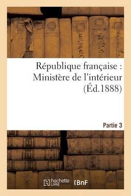 R�publique Fran�aise, Minist�re de l'Int�rieur 3e Partie - Histoire (Paperback)