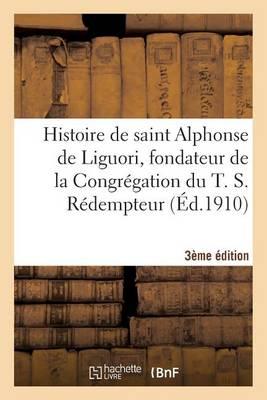 Histoire de Saint Alphonse de Liguori 3e �dition - Histoire (Paperback)