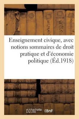 Enseignement Civique, Avec Notions Sommaires de Droit Pratique Et d'�conomie Politique - Sciences Sociales (Paperback)