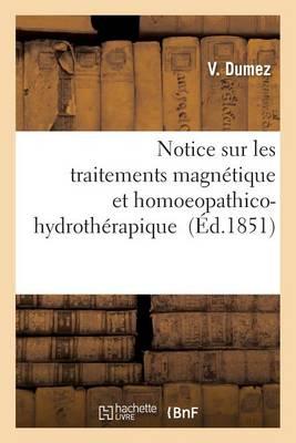 Notice Sur Les Traitements Magn�tique Et Homoeopathico-Hydroth�rapique - Sciences (Paperback)