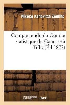 Compte Rendu Du Comit� Statistique Du Caucase � Tiflis - Sciences Sociales (Paperback)