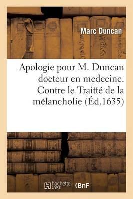 Apologie Pour M. Duncan Docteur En Medecine. Contre Le Traitt� de la M�lancholie - Sciences (Paperback)