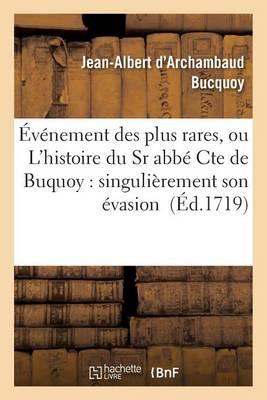 �v�nement Des Plus Rares, Ou l'Histoire Du Sr Abb� Cte de Buquoy: Singuli�rement Son �vasion - Litterature (Paperback)