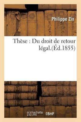 Th�se: Du Droit de Retour L�gal. - Generalites (Paperback)