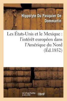 Les �tats-Unis Et Le Mexique: L'Int�r�t Europ�en Dans l'Am�rique Du Nord - Sciences Sociales (Paperback)