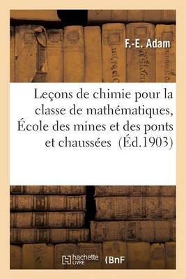 Lecons de Chimie Pour La Classe de Mathematiques, Ecole Des Mines Et Des Ponts Et Chaussees - Sciences (Paperback)