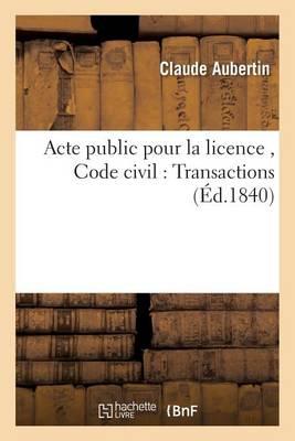 Acte Public Pour La Licence, Code Civil: Transactions - Sciences Sociales (Paperback)