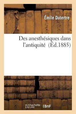 Des Anesth�siques Dans l'Antiquit� - Sciences (Paperback)