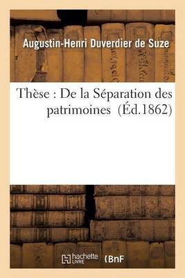 Th�se: de la S�paration Des Patrimoines - Generalites (Paperback)
