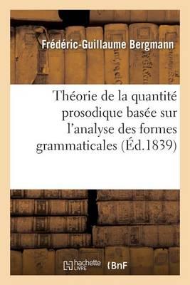 Th�se: Th�orie de la Quantit� Prosodique Bas�e Sur l'Analyse Des Formes Grammaticales - Langues (Paperback)