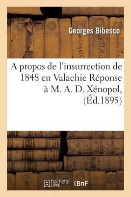 A Propos de l'Insurrection de 1848 En Valachie R�ponse � M. A. D. X�nopol, - Litterature (Paperback)