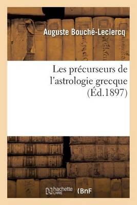 Les Pr�curseurs de l'Astrologie Grecque - Sciences (Paperback)