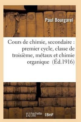 Cours de Chimie, Secondaire: Premier Cycle, Classe de Troisi me, M taux Et Chimie Organique - Sciences (Paperback)