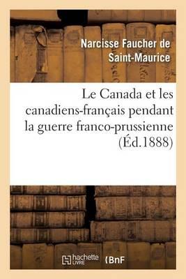Le Canada Et Les Canadiens-Francais Pendant La Guerre Franco-Prussienne - Histoire (Paperback)