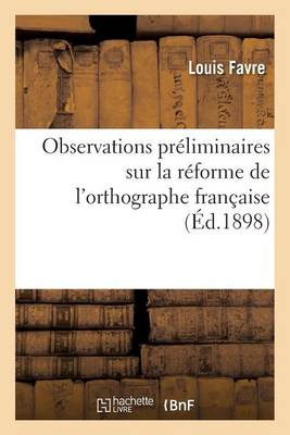 Observations Pr�liminaires Sur La R�forme de l'Orthographe Fran�aise - Litterature (Paperback)