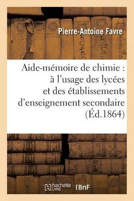 Aide-M�moire de Chimie: � l'Usage Des Lyc�es Et Des �tablissements d'Enseignement Secondaire - Sciences (Paperback)