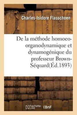 de la M thode Homoeo-Organodynamique Et Dynamog nique Du Professeur Brown-S quard - Sciences (Paperback)