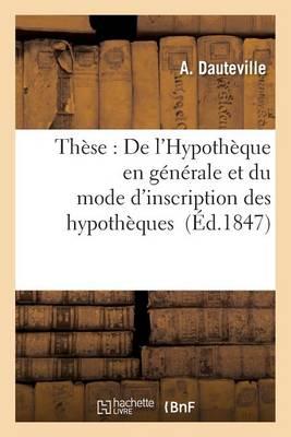 Th�se: de l'Hypoth�que En G�n�rale Et Du Mode d'Inscription Des Hypoth�ques - Sciences Sociales (Paperback)