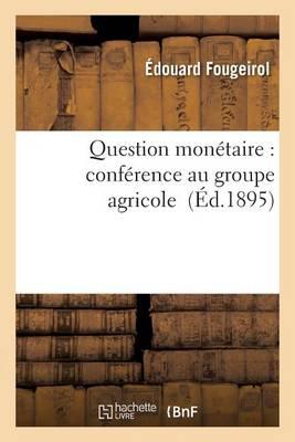 Question Mon�taire: Conf�rence Au Groupe Agricole - Sciences Sociales (Paperback)