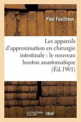 Les Appareils d'Approximation En Chirurgie Intestinale: Le Nouveau Bouton Anastomatique - Sciences (Paperback)