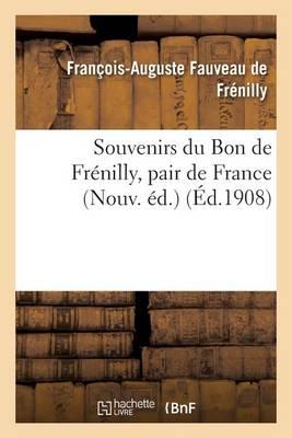 Souvenirs Du Bon de Fr�nilly, Pair de France 1768-1828 - Histoire (Paperback)