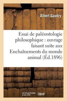 Essai de Pal�ontologie Philosophique: Ouvrage Faisant Suite Aux Encha�nements Du Monde Animal - Sciences (Paperback)
