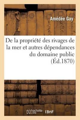 de la Propri�t� Des Rivages de la Mer Et Autres D�pendances Du Domaine Public - Sciences Sociales (Paperback)
