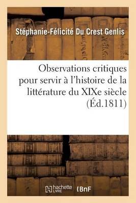 Observations Critiques Pour Servir � l'Histoire de la Litt�rature Du Xixe Si�cle - Litterature (Paperback)
