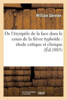 de L'Erysipele de La Face Dans Le Cours de La Fievre Typhoide: Etude Critique Et Clinique - Sciences (Paperback)