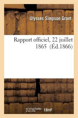 Rapport Officiel � l'Honorable E. M. Stanton, 22 Juillet 1865 - Histoire (Paperback)