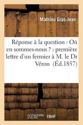 R�ponse � La Question: O� En Sommes-Nous ?: Premi�re Lettre d'Un Fermier � M. Le Dr V�ron - Litterature (Paperback)