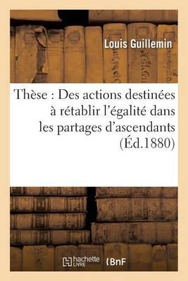 Th�se: Des Actions Destin�es � R�tablir l'�galit� Dans Les Partages d'Ascendants - Sciences Sociales (Paperback)