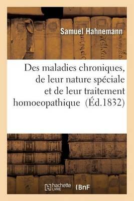 Des Maladies Chroniques, de Leur Nature Sp�ciale Et de Leur Traitement Homoeopathique - Sciences (Paperback)