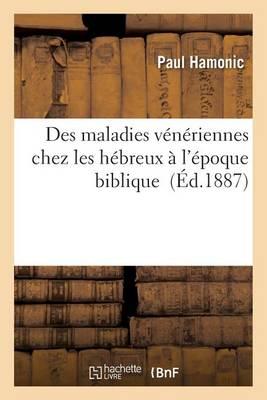 Des Maladies V�n�riennes Chez Les H�breux � l'�poque Biblique - Sciences (Paperback)