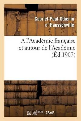 A L'Academie Francaise Et Autour de L'Academie - Litterature (Paperback)