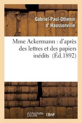 Mme Ackermann: D'Apr�s Des Lettres Et Des Papiers In�dits - Litterature (Paperback)
