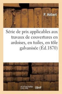 S�rie de Prix Applicables Aux Travaux de Couvertures En Ardoises, En Tuiles, En T�le Galvanis�e - Sciences Sociales (Paperback)