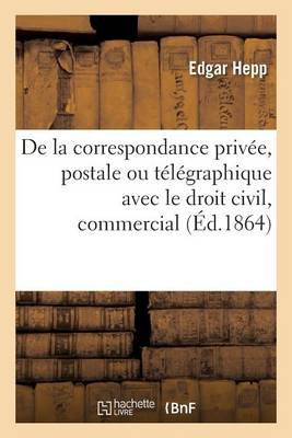 de la Correspondance Priv�e, Postale Ou T�l�graphique Avec Le Droit Civil, Le Droit Commercial - Sciences Sociales (Paperback)