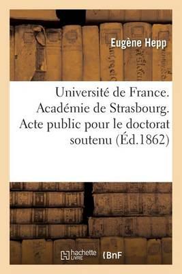 Universit� de France. Acad�mie de Strasbourg. Acte Public Pour Le Doctorat Soutenu - Sciences Sociales (Paperback)