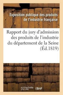 Rapport Du Jury d'Admission Des Produits de l'Industrie Du D�partement de la Seine - Savoirs Et Traditions (Paperback)