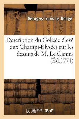 Description Du Colis�e �lev� Aux Champs-�lys�es Sur Les Dessins de M. Le Camus - Savoirs Et Traditions (Paperback)